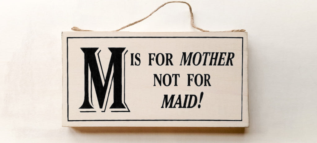 M is for Mother Not For Maid wood sign with saying