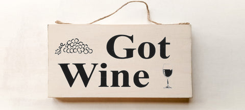 Got Wine? wood sign with saying