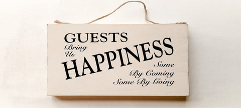 Guests Bring Us Happiness, Some by Coming, Some By Going wood sign with saying