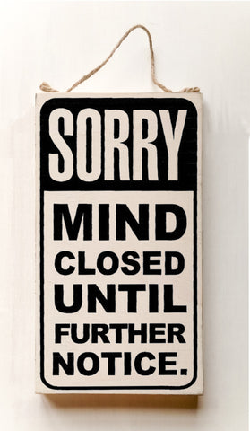 SORRY MIND CLOSED UNTIL FURTHER NOTICE wood sign with saying
