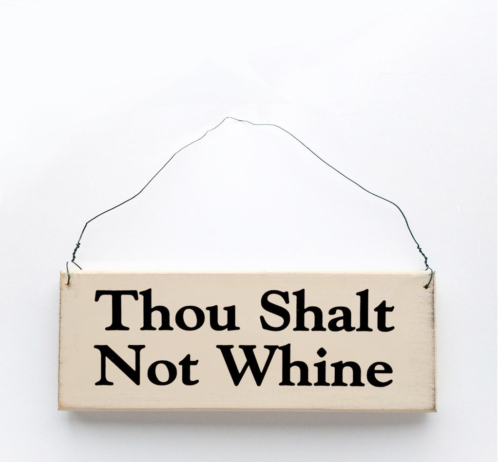 Wood sign saying: Thou Shalt Not Whine