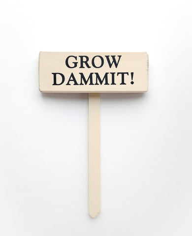 Grow Dammit! wood sign with saying