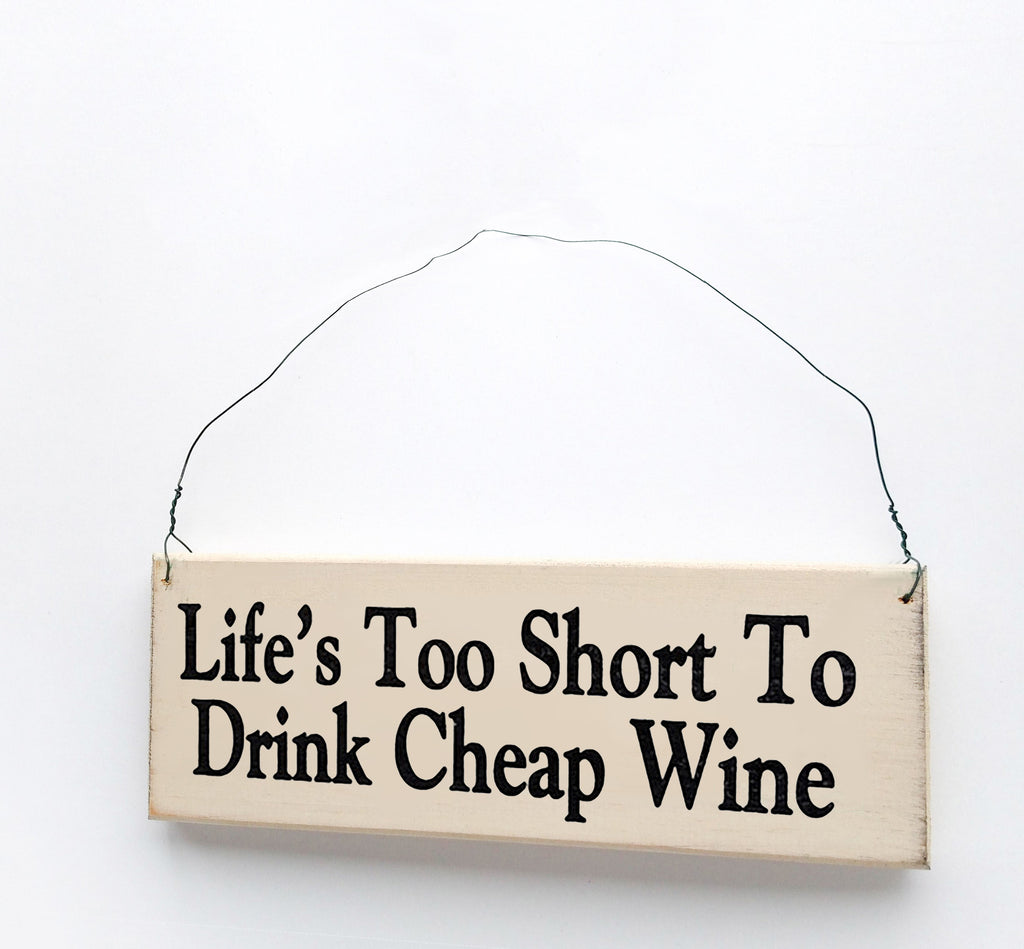 life's too short to drink cheap wine sign