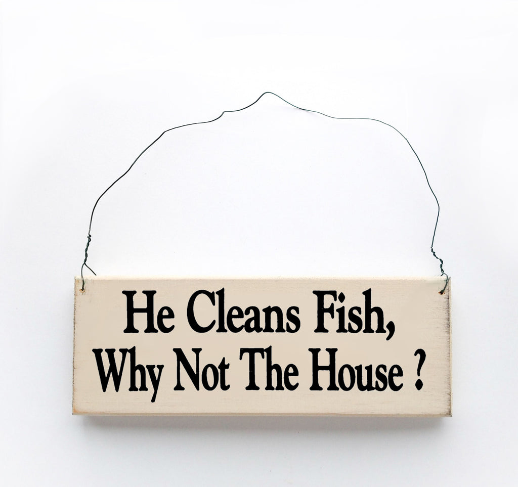 He Cleans Fish, Why Not the House?
