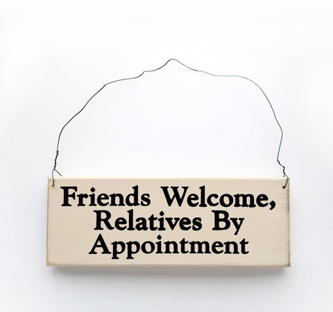 Friends Welcome, Relatives By Appointment