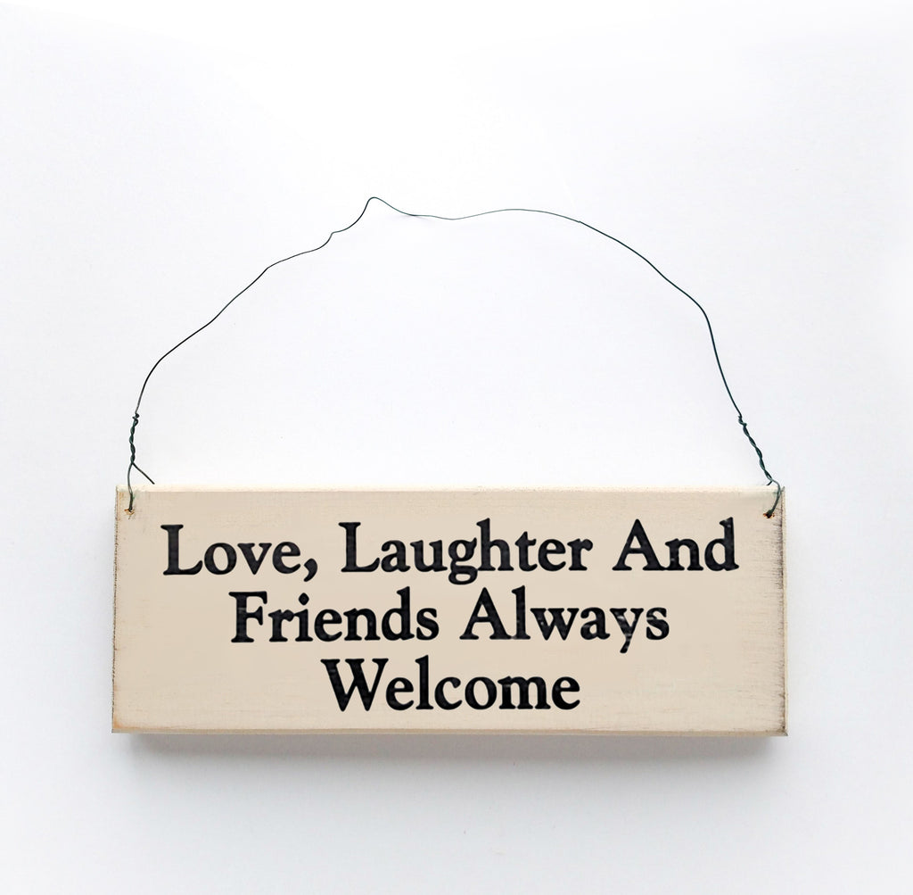 Love, Laughter and Friends Always Welcome
