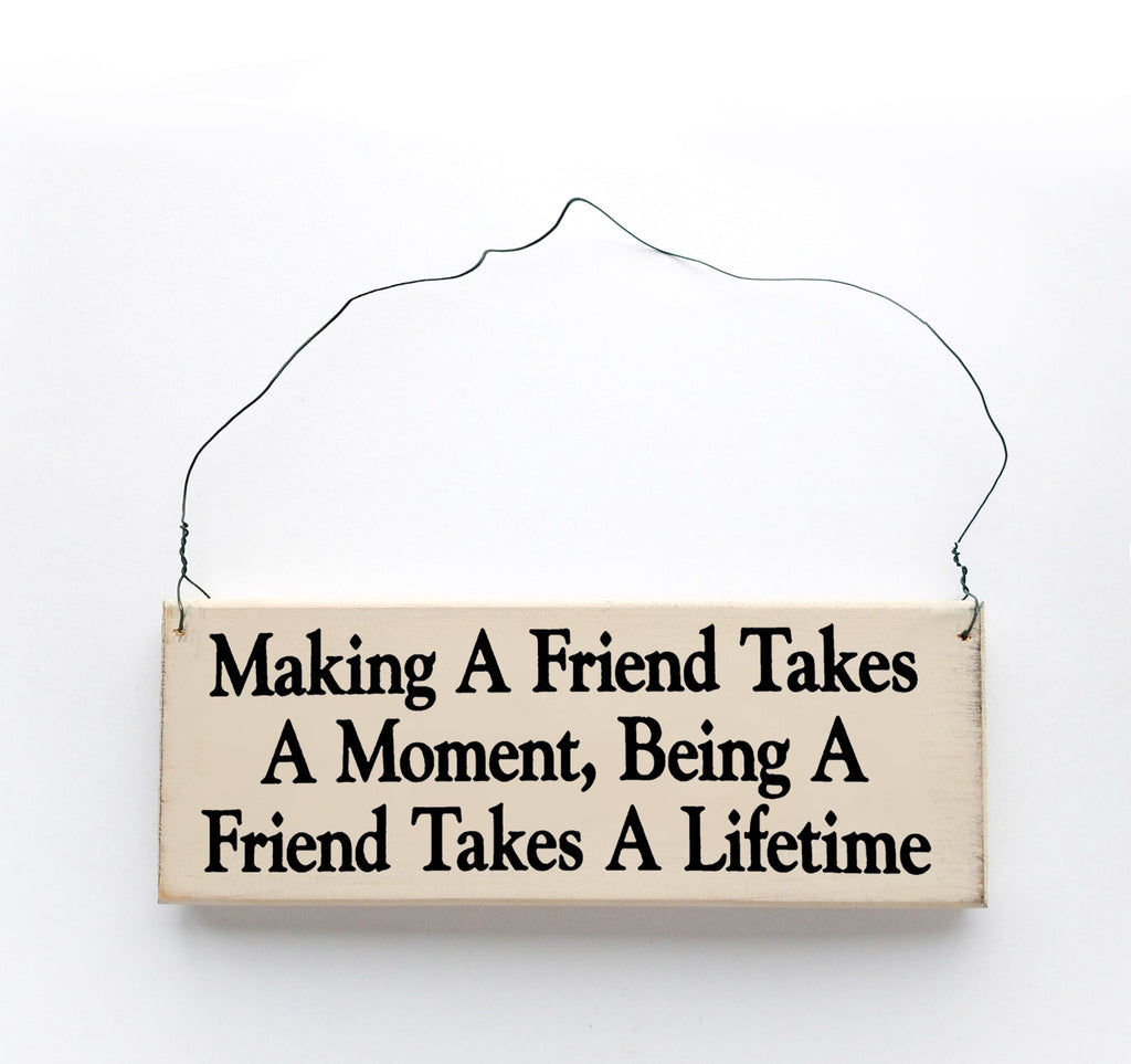Making a Friend Takes a Moment, Being a Friend Takes a Lifetime