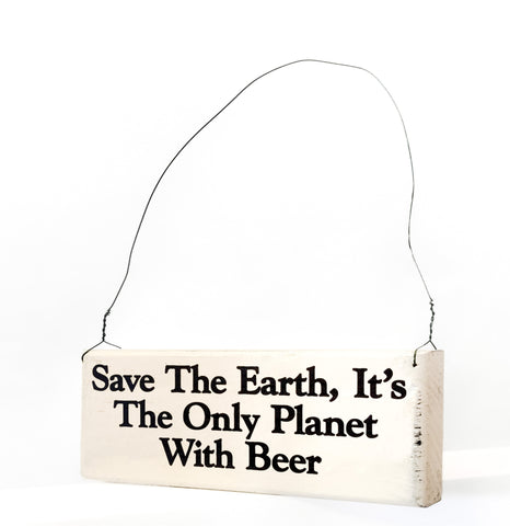 Save the Earth, It's the Only  Planet With Beer