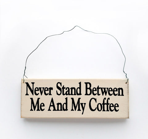 Never Stand Between Me and My Coffee