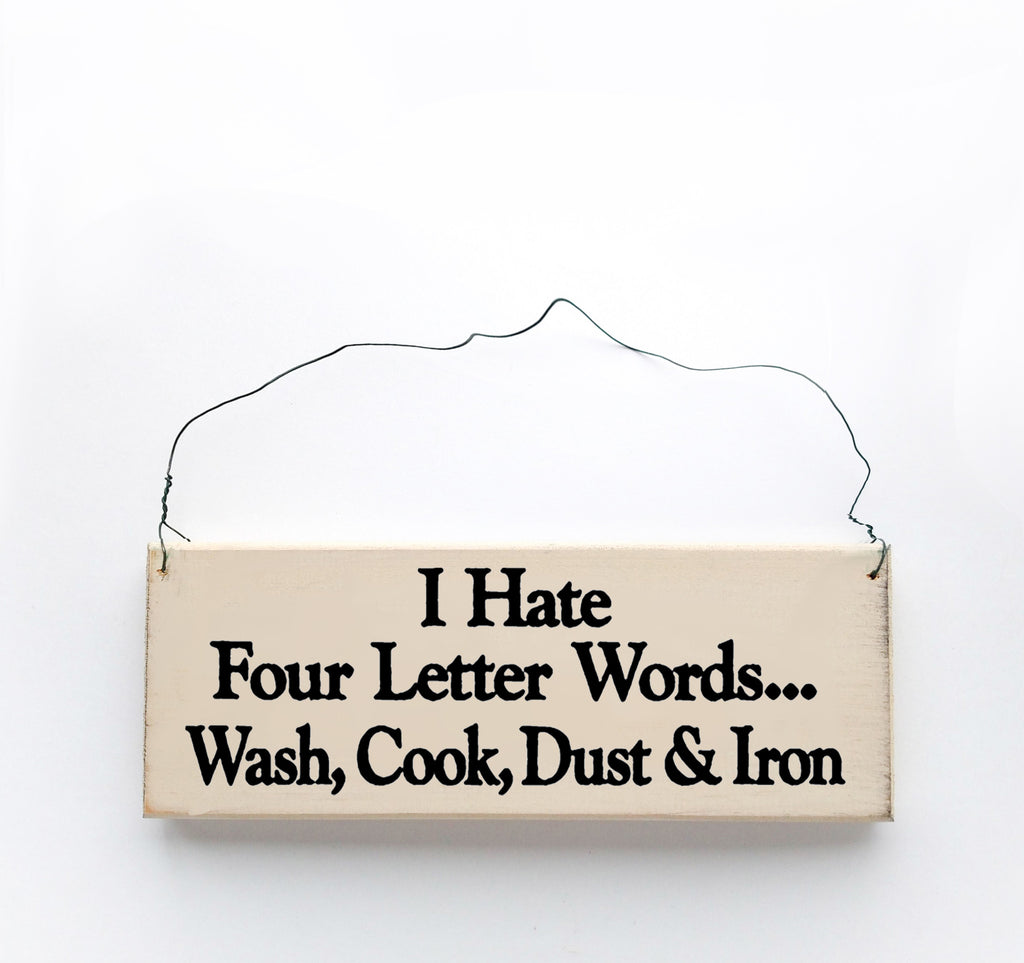 I Hate Four Letter Words...Wash, Cook, Dust & Iron