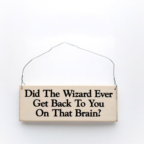 Did the Wizard Ever Get Back to You on That Brain?