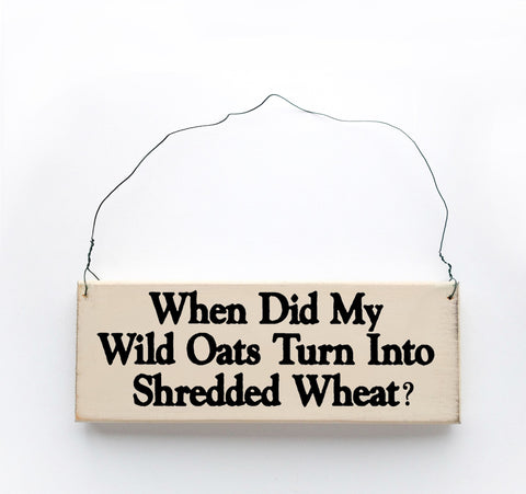 When Did My Wild Oats Turn Into shredded Wheat?