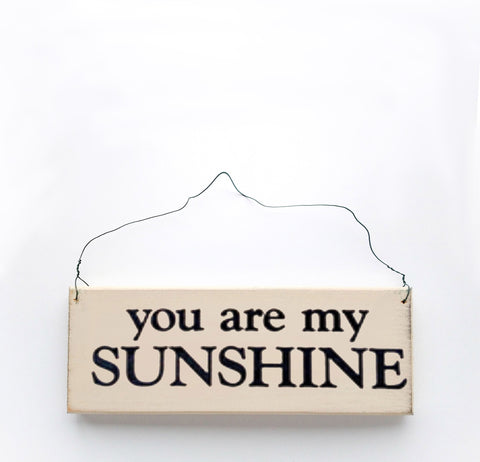 Wood sign saying: You Are My SUNSHINE