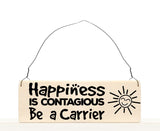 Happiness is Contagious, Be A Carrier wood sign with saying