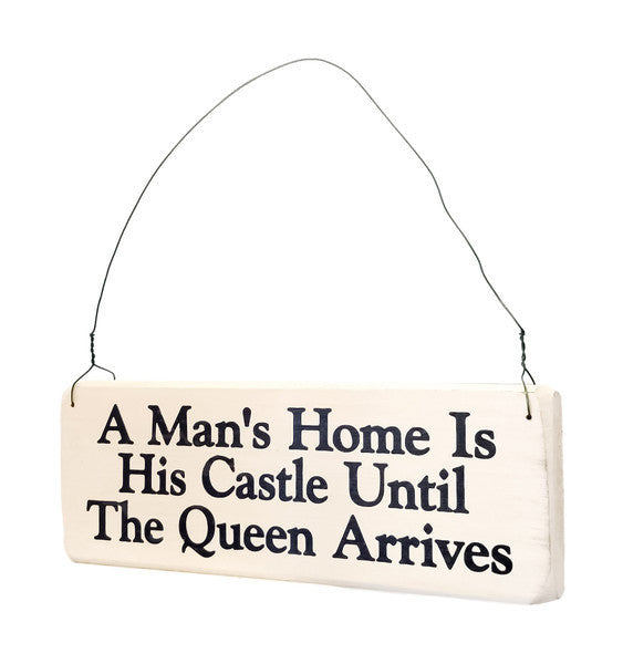 A Man's Home Is His Castle Until His Queen Arrives wood sign with saying