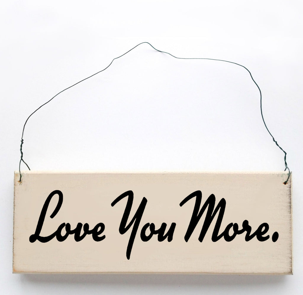 Love You More wood sign with saying