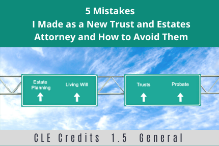 5 Mistakes I Made as a New Trust and Estates Attorney and How to Avoid Them