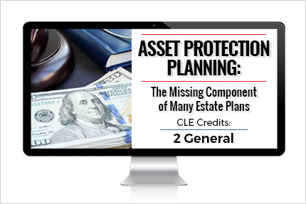 Asset Protection Planning: The Missing Component of Many Estate Plans