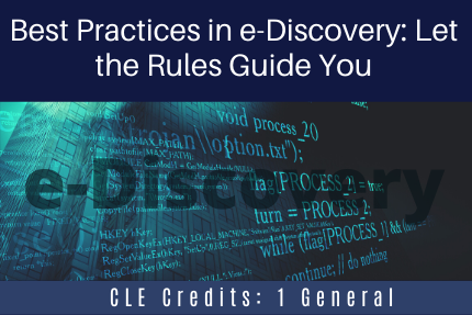 Best Practices in e-Discovery: Let the Rules Guide You