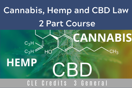 Cannabis, Hemp and CBD Law - A 2 Part Course