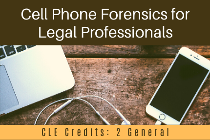 Cell Phone Forensics for Legal Professionals