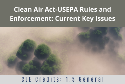 Clean Air Act-USEPA Rules and Enforcement: Current Key Issues