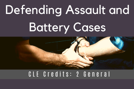 Defending Assault and Battery Cases