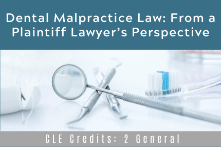 Dental Malpractice Law: From a Plaintiff Lawyer's Perspective
