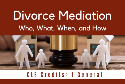 Divorce Mediation: Who, What, When, and How