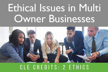 Ethical Issues in Multi-Owner Businesses: What to Look Out for When You Represent a Business with Multiple Owners