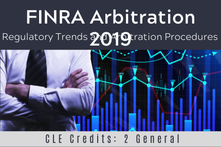 FINRA Arbitration 2019 – Regulatory Trends and Arbitration Procedures