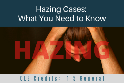 Hazing Cases: What You Need to Know to Analyze and Prepare a Hazing Case