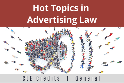 Hot Topics in Advertising Law