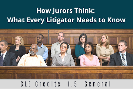 How Jurors Think: What Every Litigator Needs to Know