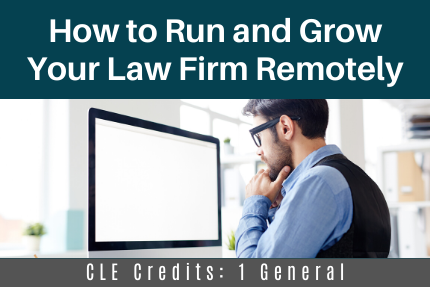 How to Run and Grow Your Law Firm Remotely