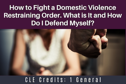 How to Fight a Domestic Violence Restraining Order: What is It and How Do I Defend Myself?