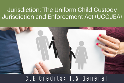 Jurisdiction: The Uniform Child Custody Jurisdiction and Enforcement Act (UCCJEA)