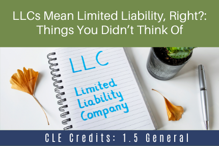 LLCs Mean Limited Liability, Right?: Things You Didn't Think Of