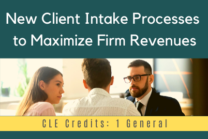 New Client Intake Processes to Maximize Firm Revenues