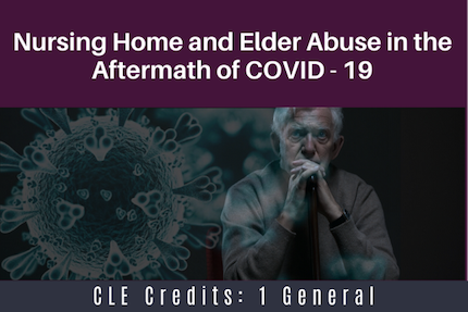 Nursing Home and Elder Abuse in the Aftermath of Covid 19