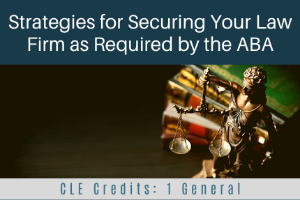 Strategies for Securing Your Law Firm as Required by the ABA