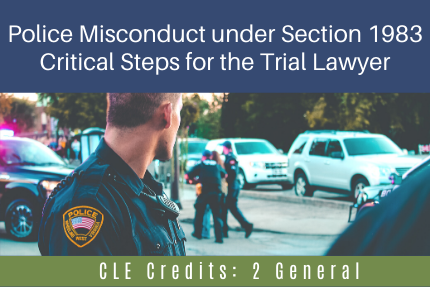 Police Misconduct under Section 1983: Critical Steps for the Trial Lawyer