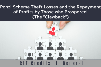"Ponzi Scheme Theft Losses and the Repayment of Profits by Those who Prospered (The ""Clawback"")"