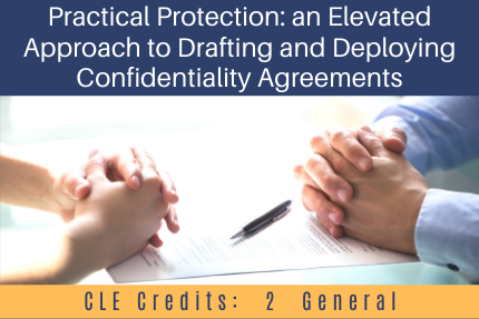 Practical Protection: An Elevated Approach to Drafting and Deploying Confidentiality Agreements