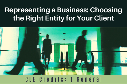 Representing a Business: Choosing the Right Entity for Your Client