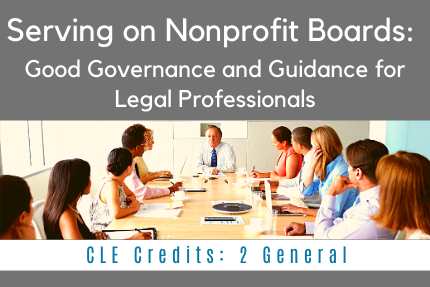 Serving on Nonprofit Boards: Good Governance and Guidance for Legal Professionals