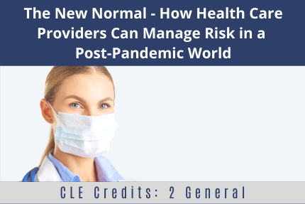 The New Normal - How Health Care Providers Can Manage Risk in a Post-Pandemic World