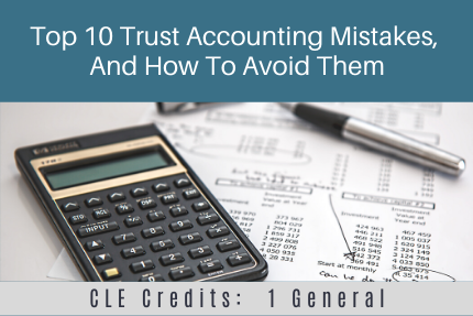Top 10 Trust Accounting Mistakes, And How To Avoid Them