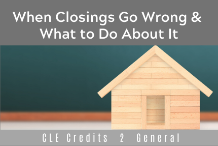 When Closings Go Wrong & What to Do About It