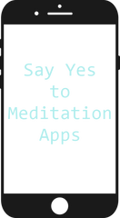 or Say Yes to a meditation app